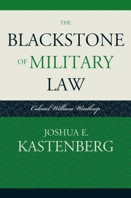 The Blackstone of Military Law - Colonel William Winthrop (Electronic book text): Joshua E Kastenberg