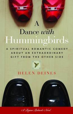A Dance with Hummingbirds - A Spiritual Romantic Comedy about an Extraordinary Gift from the Other Side (Electronic book text):...
