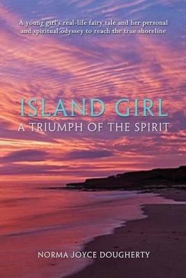 Island Girl - A Triumph of the Spirit (Paperback): Norma Joyce Dougherty