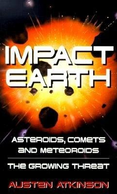 Impact Earth - Asteroids, Comets and Meteoroids - the Growing Threat (Paperback, New Ed): Austen Atkinson