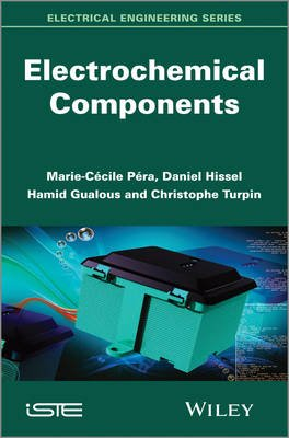 Electrochemical Components (Hardcover, New): Marie-Cecile Pera, Daniel Hissel, Hamid Gualous, Christophe Turpin