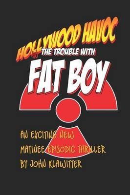 Hollywood Havoc - The Trouble with Fat Boy (Paperback): John Klawitter