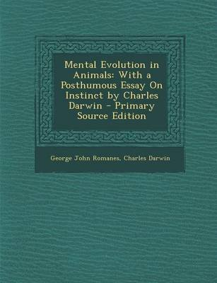 Mental Evolution in Animals - With a Posthumous Essay on Instinct by Charles Darwin (Paperback): Charles Darwin, George John...