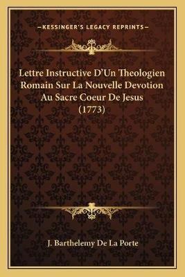 Lettre Instructive D'Un Theologien Romain Sur La Nouvelle Devotion Au Sacre Coeur de Jesus (1773) (French, Paperback): J....