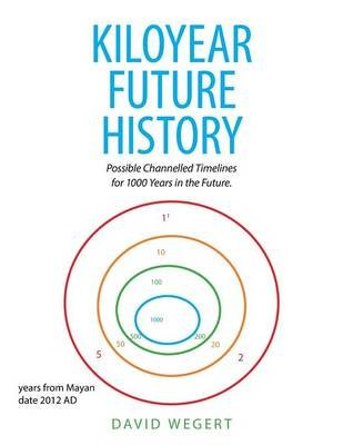 Kiloyear Future History - Possible Channelled Timelines for 1000 Years in the Future. (Paperback): David Wegert