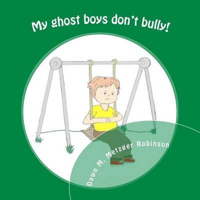 My Ghost Boys Don't Bully! - A Boy with the Help of His Ghost Friends Saves a Classmate from Being Bullied (Paperback):...