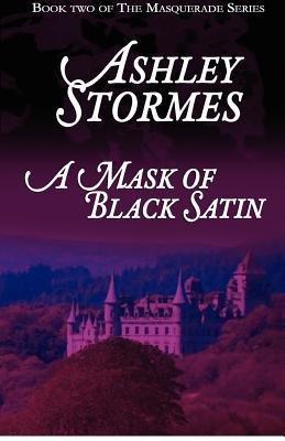 A Mask of Black Satin (Paperback): Ashley Stormes