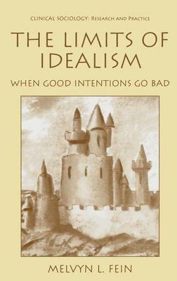 The Limits of Idealism - When Good Intentions Go Bad (Electronic book text): Melvyn L. Fein
