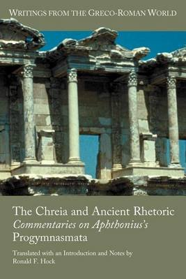 Chreia and Ancient Rhetoric, The: Commentaries on Aphthonius's Progymnasmata (Electronic book text): Ronald F. Hock