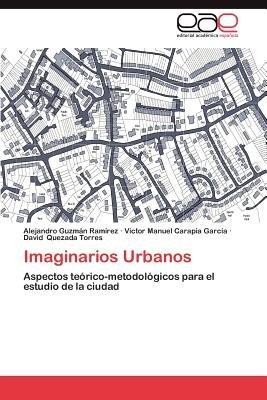 Imaginarios Urbanos (Spanish, Paperback): Alejandro Guzm N. Ram Rez, Victor Manuel Carapia Garc a., David Quezada Torres