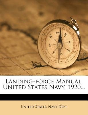Landing-Force Manual, United States Navy, 1920... (Paperback): United States Navy Dept.