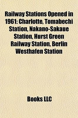 Railway Stations Opened in 1961 - Charlotte, Tomabechi Station, Nakano-Sakaue Station, Hurst Green Railway Station, Berlin...
