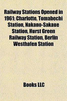 Railway Stations Opened in 1961 - Charlotte, Tomabechi Station, Nakano-Sakaue Station, Hurst Green Railway Station, Berlin...