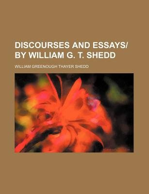 Discourses and Essays by William G. T. Shedd (Paperback): William Greenough Thayer Shedd