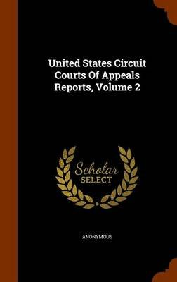 United States Circuit Courts of Appeals Reports, Volume 2 (Hardcover): Anonymous