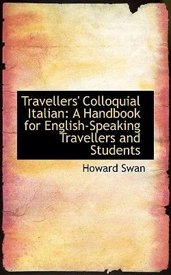 Travellers' Colloquial Italian - A Handbook for English-Speaking Travellers and Students (Paperback): Howard Swan