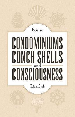 Condominiums, Conch Shells and Consciousness (Paperback): Liza Sisk