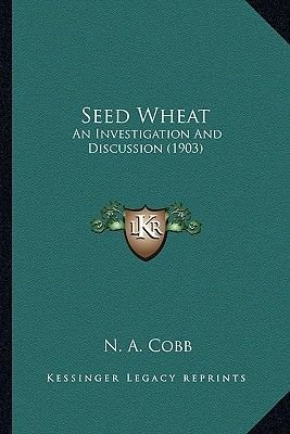 Seed Wheat Seed Wheat - An Investigation and Discussion (1903) an Investigation and Discussion (1903) (Paperback): N. A. Cobb