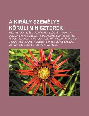 A Kiraly Szemelye Koruli Miniszterek - Tisza Istvan, Szell Kalman, Ifj. Sz Gyeny-Marich Laszlo, Banffy Dezs, Tisza Kalman,...