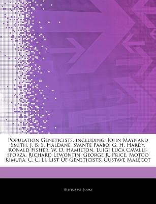 Articles on Population Geneticists, Including - John Maynard Smith, J. B. S. Haldane, Svante Paabo, G. H. Hardy, Ronald Fisher,...