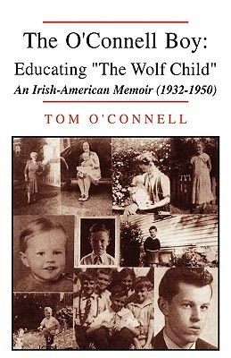 The O'Connell Boy - Educating the Wolf Child (Paperback): Tom O'Connell