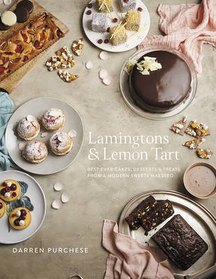 Lamingtons & Lemon Tart - Best-ever Cakes, Desserts and Treats from a Modern Sweets Maestro (Hardcover): Darren Purchese