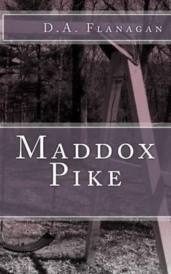 Maddox Pike (Paperback): D a Flanagan