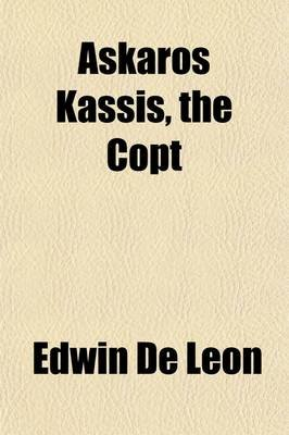 Askaros Kassis the Copt; A Romance of Modern Egypt (Paperback): Edwin De Leon