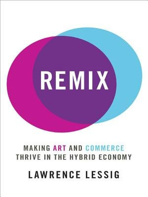 Remix (Electronic book text): Lawrence Lessig
