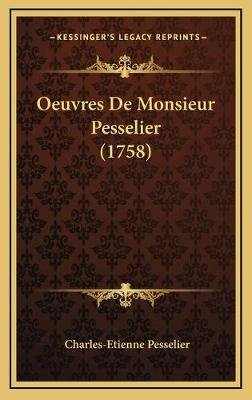 Oeuvres de Monsieur Pesselier (1758) (French, Hardcover): Charles-Etienne Pesselier