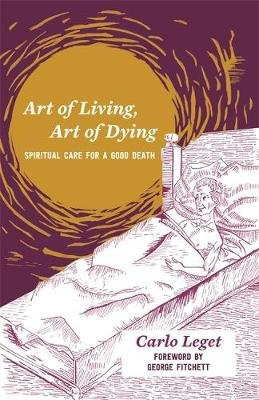 Art of Living, Art of Dying - Spiritual Care for a Good Death (Paperback): Carlo Leget