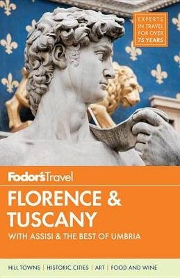 Fodor's Florence & Tuscany - With Assisi & the Best of Umbria (Paperback, 12th): Fodor's Travel Guides