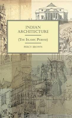 Indian Architecture (The Islamic Period) (Hardcover): Percy Brown