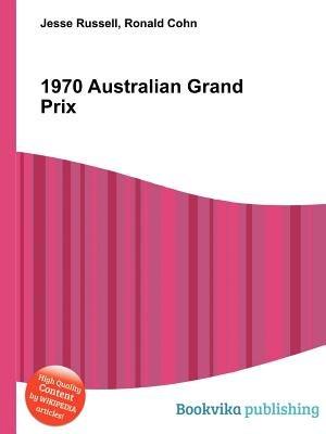 1970 Australian Grand Prix (Paperback): Jesse Russell, Ronald Cohn