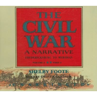 The Civil War, Volume 2 - A Narrative: Fredericksburg to Meridian, Part 2 (Standard format, CD, Ubr): Shelby Foote