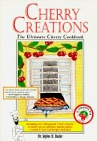 Cherry Creations - The Ultimate Cherry Cookbook (Paperback): Myles H. Bader