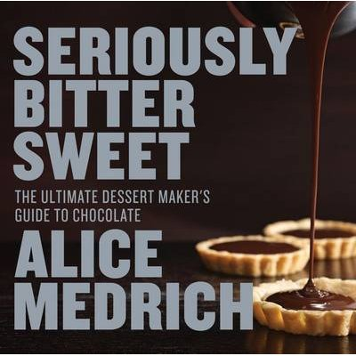 Seriously Bitter Sweet - The Ultimate Dessert Maker's Guide to Chocolate (Paperback): Alice Medrich