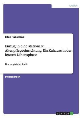 Einzug in Eine Stationare Altenpflegeeinrichtung. Ein Zuhause in Der Letzten Lebensphase (German, Paperback): Ellen Haberland
