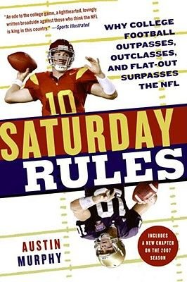Saturday Rules - Why College Football Outpasses, Outclasses, and Flat-out Surpasses the NFL (Electronic book text): Austin...