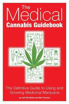 The Medical Cannabis Guidebook - The Definitive Guide to Using and Growing Medicinal Marijuana (Paperback): Mel Thomas, Jeff...