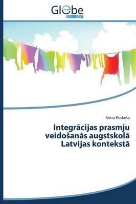 Integr Cijas Prasmju Veido an S Augstskol Latvijas Kontekst (Latvian, Paperback): Rosko a Antra