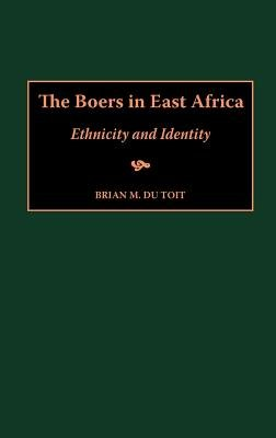 The Boers in East Africa - Ethnicity and Identity (Hardcover): Brian M.Du Toit
