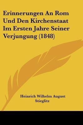 Erinnerungen an ROM Und Den Kirchenstaat Im Ersten Jahre Seiner Verjungung (1848) (English, German, Paperback): Heinrich...