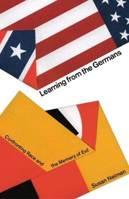 Learning from the Germans - Confronting Race and the Memory of Evil (Hardcover): Susan Neiman
