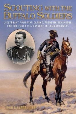 Scouting with the Buffalo Soldiers - Lieutenant Powhatan Clarke, Frederic Remington, and the Tenth U.S. Cavalry in the...