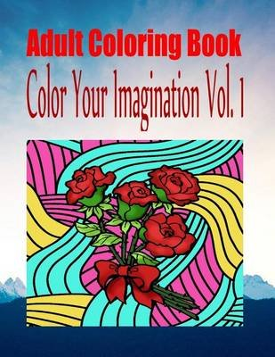 Adult Coloring Book Color Your Imagination Vol. 1 (Paperback): Shirley Bledsoe