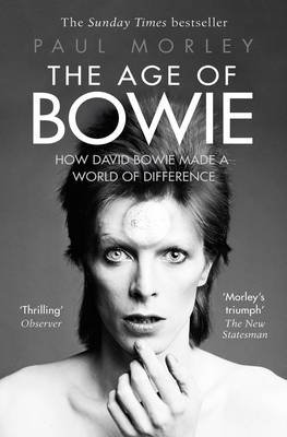 The Age of Bowie - How David Bowie Made a World of Difference (Paperback): Paul Morley