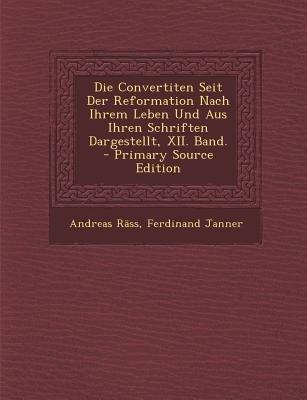 Die Convertiten Seit Der Reformation Nach Ihrem Leben Und Aus Ihren Schriften Dargestellt, XII. Band. - Primary Source Edition...