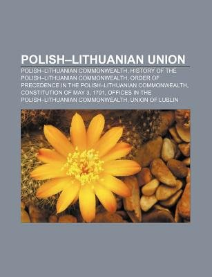Polish-Lithuanian Union - Polish-Lithuanian Commonwealth, History of the Polish-Lithuanian Commonwealth (Paperback): Source...