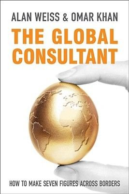 The Global Consultant - How to Make Seven Figures Across Borders (Hardcover): Alan Weiss, Omar Khan
